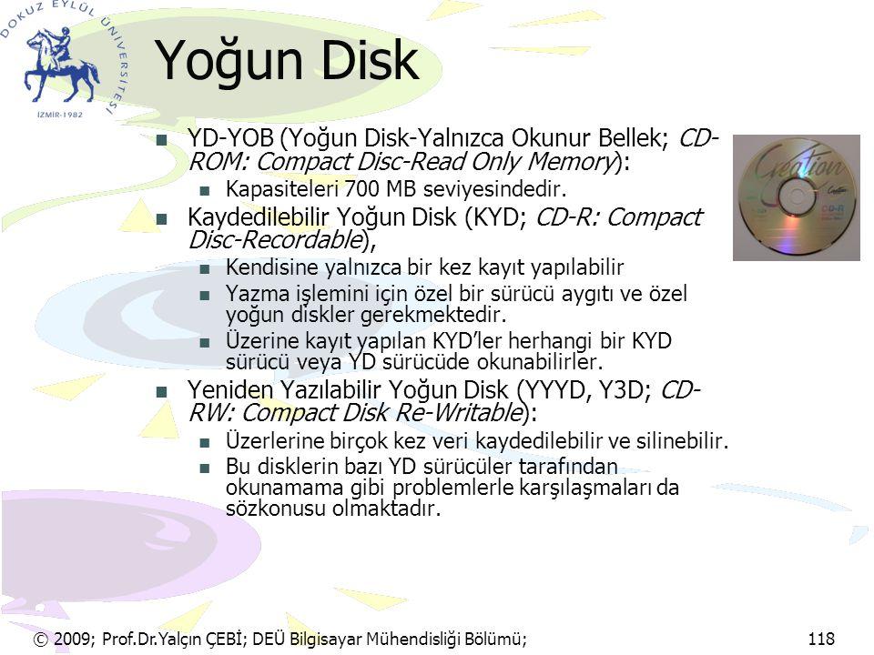 © 2009; Prof.Dr.Yalçın ÇEBİ; DEÜ Bilgisayar Mühendisliği Bölümü; 118 Yoğun Disk YD-YOB (Yoğun Disk-Yalnızca Okunur Bellek; CD- ROM: Compact Disc-Read