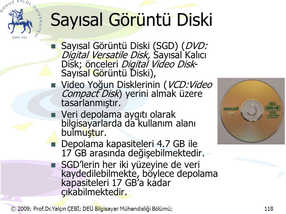 © 2009; Prof.Dr.Yalçın ÇEBİ; DEÜ Bilgisayar Mühendisliği Bölümü; 118 Sayısal Görüntü Diski Sayısal Görüntü Diski (SGD) (DVD: Digital Versatile Disk, S