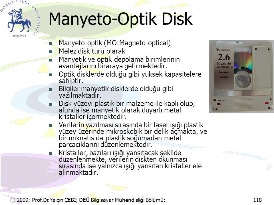 © 2009; Prof.Dr.Yalçın ÇEBİ; DEÜ Bilgisayar Mühendisliği Bölümü; 118 Manyeto-Optik Disk Manyeto-optik (MO:Magneto-optical) Melez disk türü olarak Many