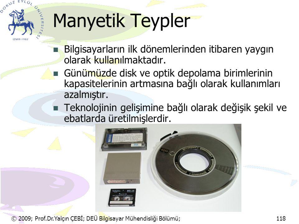 © 2009; Prof.Dr.Yalçın ÇEBİ; DEÜ Bilgisayar Mühendisliği Bölümü; 118 Manyetik Teypler Bilgisayarların ilk dönemlerinden itibaren yaygın olarak kullanı
