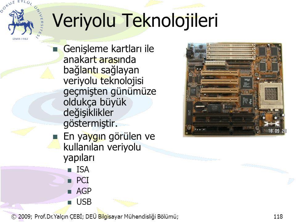 © 2009; Prof.Dr.Yalçın ÇEBİ; DEÜ Bilgisayar Mühendisliği Bölümü; 118 Veriyolu Teknolojileri Genişleme kartları ile anakart arasında bağlantı sağlayan