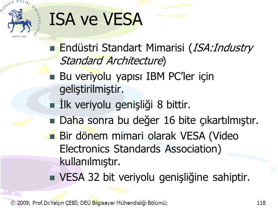 © 2009; Prof.Dr.Yalçın ÇEBİ; DEÜ Bilgisayar Mühendisliği Bölümü; 118 ISA ve VESA Endüstri Standart Mimarisi (ISA:Industry Standard Architecture) Bu ve
