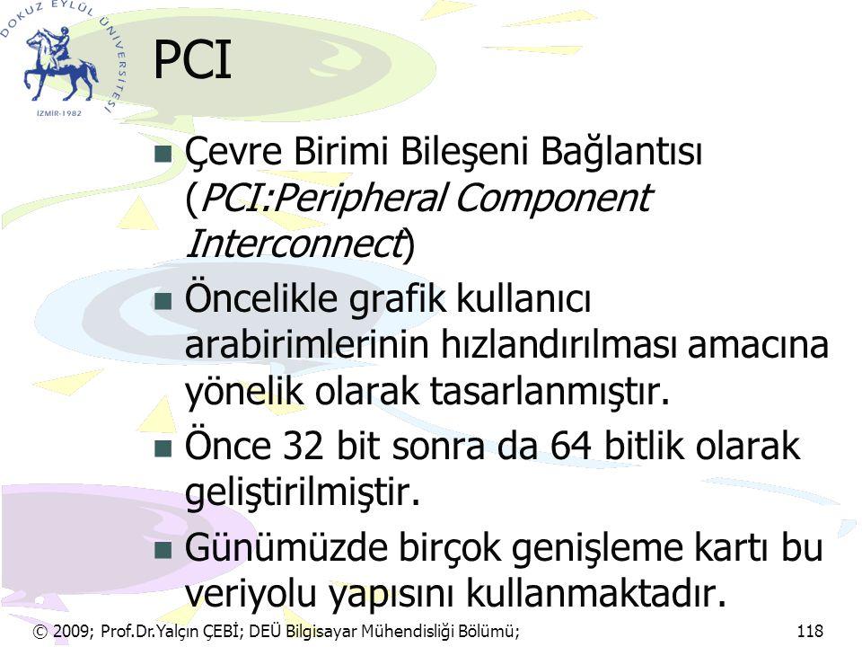 © 2009; Prof.Dr.Yalçın ÇEBİ; DEÜ Bilgisayar Mühendisliği Bölümü; 118 PCI Çevre Birimi Bileşeni Bağlantısı (PCI:Peripheral Component Interconnect) Önce