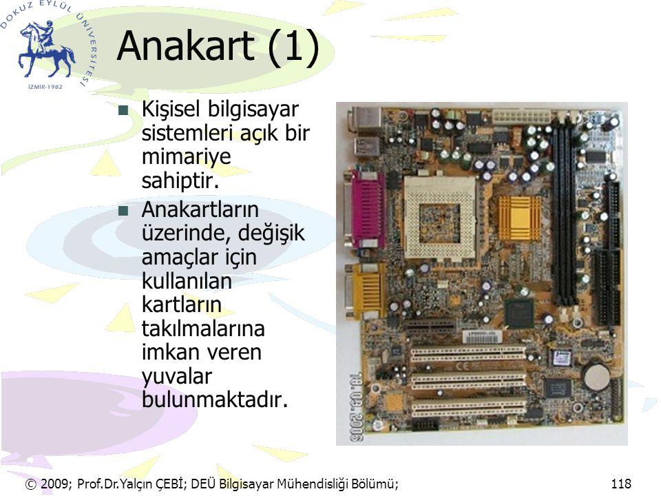 Anakart (1) Kişisel bilgisayar sistemleri açık bir mimariye sahiptir. Anakartların üzerinde, değişik amaçlar için kullanılan kartların takılmalarına i