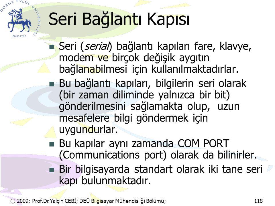 © 2009; Prof.Dr.Yalçın ÇEBİ; DEÜ Bilgisayar Mühendisliği Bölümü; 118 Seri Bağlantı Kapısı Seri (serial) bağlantı kapıları fare, klavye, modem ve birço