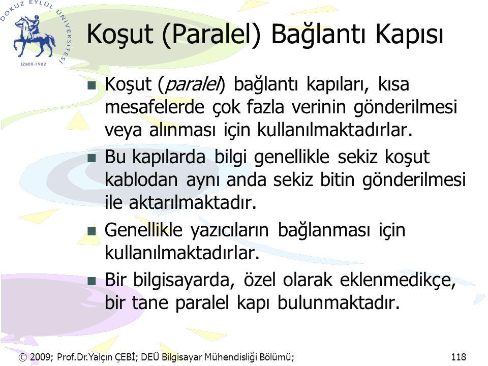 © 2009; Prof.Dr.Yalçın ÇEBİ; DEÜ Bilgisayar Mühendisliği Bölümü; 118 Koşut (Paralel) Bağlantı Kapısı Koşut (paralel) bağlantı kapıları, kısa mesafeler