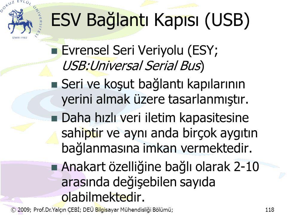 © 2009; Prof.Dr.Yalçın ÇEBİ; DEÜ Bilgisayar Mühendisliği Bölümü; 118 ESV Bağlantı Kapısı (USB) Evrensel Seri Veriyolu (ESY; USB:Universal Serial Bus)