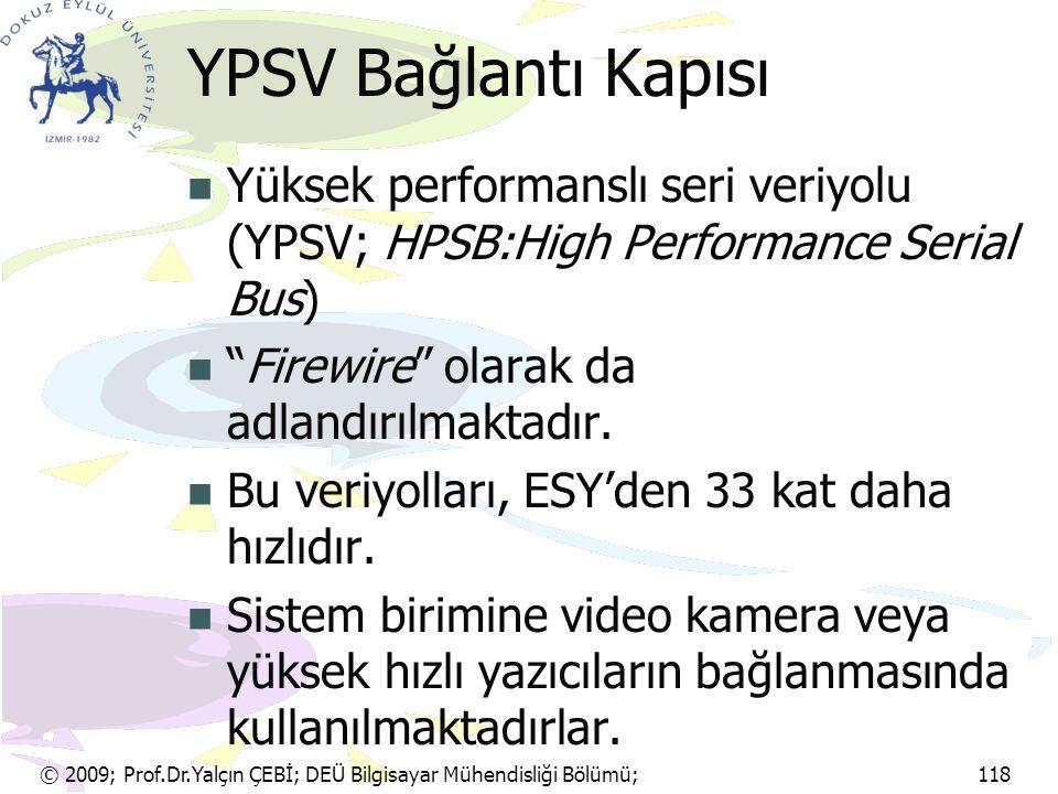 © 2009; Prof.Dr.Yalçın ÇEBİ; DEÜ Bilgisayar Mühendisliği Bölümü; 118 YPSV Bağlantı Kapısı Yüksek performanslı seri veriyolu (YPSV; HPSB:High Performan