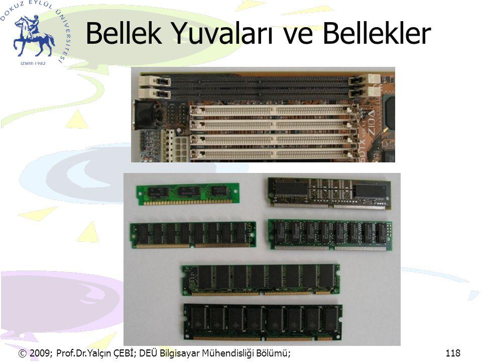 © 2009; Prof.Dr.Yalçın ÇEBİ; DEÜ Bilgisayar Mühendisliği Bölümü; 118 Bellek Yuvaları ve Bellekler