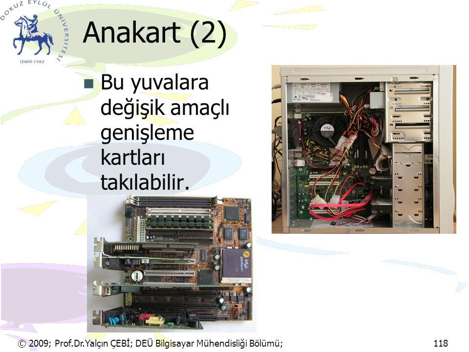 © 2009; Prof.Dr.Yalçın ÇEBİ; DEÜ Bilgisayar Mühendisliği Bölümü; 118 Anakartın Görevi Anakartın görevi, kendi üzerine takılı olan tüm cihazlar arasında bilgi alışverişinin düzgün yürütülmesini sağlamaktır.