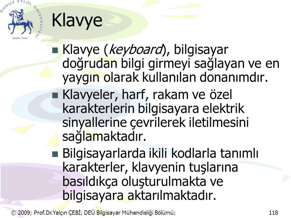 © 2009; Prof.Dr.Yalçın ÇEBİ; DEÜ Bilgisayar Mühendisliği Bölümü; 118 Klavye Klavye (keyboard), bilgisayar doğrudan bilgi girmeyi sağlayan ve en yaygın
