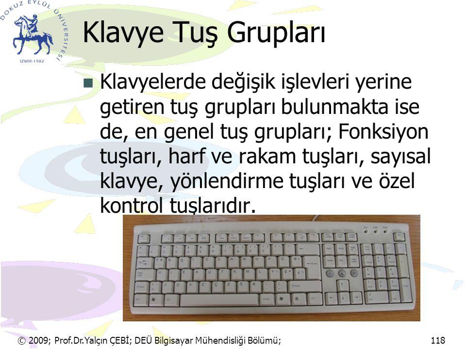 © 2009; Prof.Dr.Yalçın ÇEBİ; DEÜ Bilgisayar Mühendisliği Bölümü; 118 Klavye Tuş Grupları Klavyelerde değişik işlevleri yerine getiren tuş grupları bul