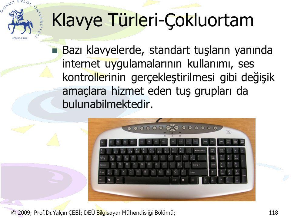 © 2009; Prof.Dr.Yalçın ÇEBİ; DEÜ Bilgisayar Mühendisliği Bölümü; 118 Klavye Türleri-Çokluortam Bazı klavyelerde, standart tuşların yanında internet uy