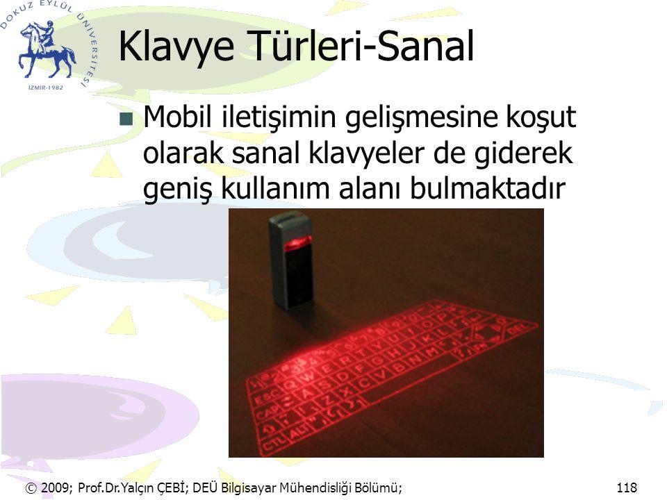 © 2009; Prof.Dr.Yalçın ÇEBİ; DEÜ Bilgisayar Mühendisliği Bölümü; 118 Klavye Türleri-Sanal Mobil iletişimin gelişmesine koşut olarak sanal klavyeler de