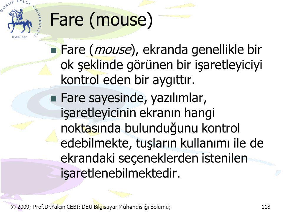 © 2009; Prof.Dr.Yalçın ÇEBİ; DEÜ Bilgisayar Mühendisliği Bölümü; 118 Fare (mouse) Fare (mouse), ekranda genellikle bir ok şeklinde görünen bir işaretl
