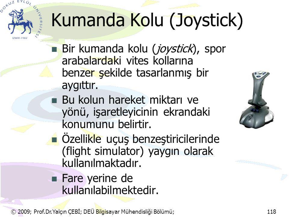 © 2009; Prof.Dr.Yalçın ÇEBİ; DEÜ Bilgisayar Mühendisliği Bölümü; 118 Kumanda Kolu (Joystick) Bir kumanda kolu (joystick), spor arabalardaki vites koll