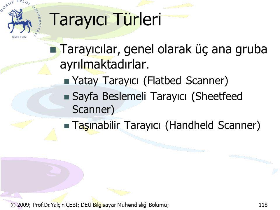 © 2009; Prof.Dr.Yalçın ÇEBİ; DEÜ Bilgisayar Mühendisliği Bölümü; 118 Tarayıcı Türleri Tarayıcılar, genel olarak üç ana gruba ayrılmaktadırlar. Yatay T