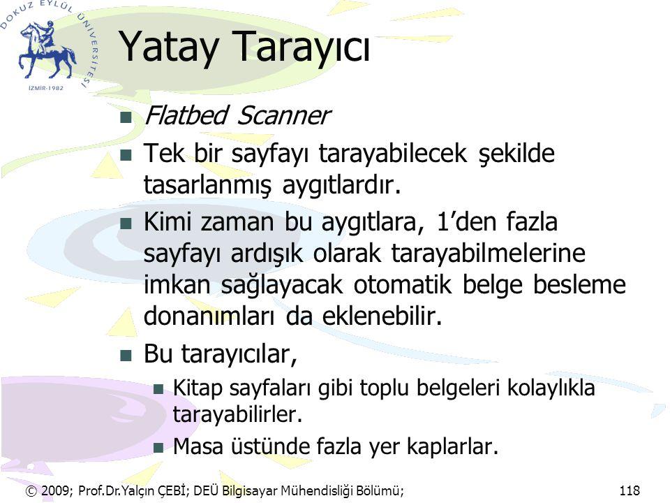 © 2009; Prof.Dr.Yalçın ÇEBİ; DEÜ Bilgisayar Mühendisliği Bölümü; 118 Yatay Tarayıcı Flatbed Scanner Tek bir sayfayı tarayabilecek şekilde tasarlanmış