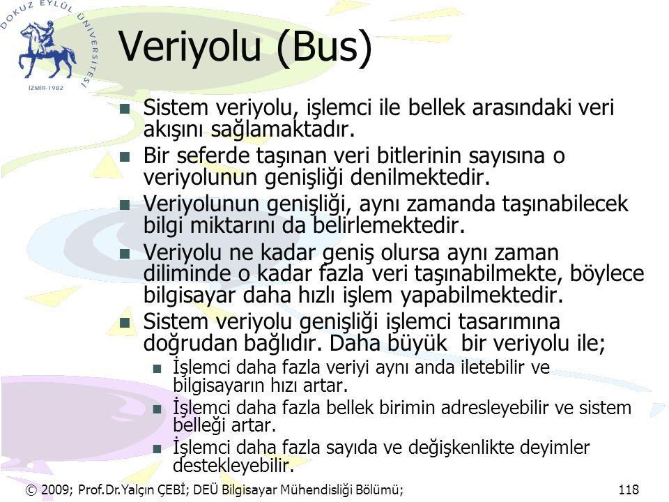 © 2009; Prof.Dr.Yalçın ÇEBİ; DEÜ Bilgisayar Mühendisliği Bölümü; 118 Veriyolu (Bus) Sistem veriyolu, işlemci ile bellek arasındaki veri akışını sağlam