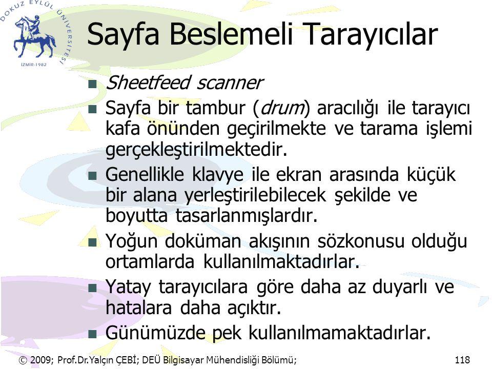 © 2009; Prof.Dr.Yalçın ÇEBİ; DEÜ Bilgisayar Mühendisliği Bölümü; 118 Sayfa Beslemeli Tarayıcılar Sheetfeed scanner Sayfa bir tambur (drum) aracılığı i