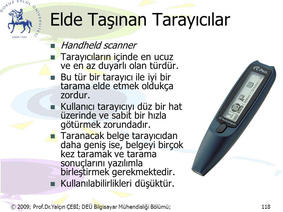 © 2009; Prof.Dr.Yalçın ÇEBİ; DEÜ Bilgisayar Mühendisliği Bölümü; 118 Elde Taşınan Tarayıcılar Handheld scanner Tarayıcıların içinde en ucuz ve en az d