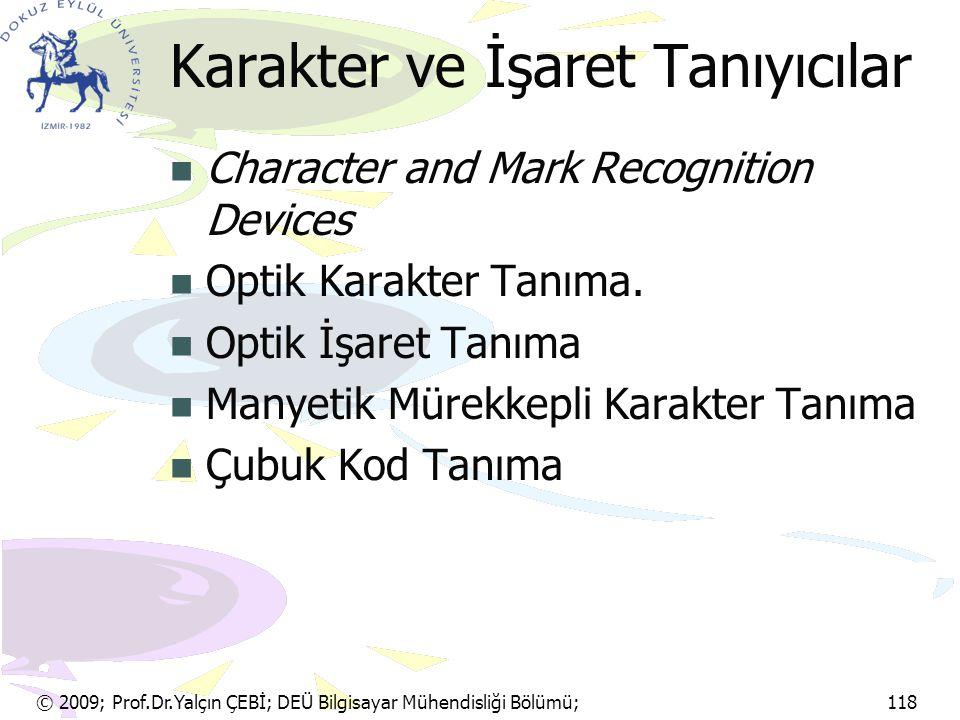 © 2009; Prof.Dr.Yalçın ÇEBİ; DEÜ Bilgisayar Mühendisliği Bölümü; 118 Karakter ve İşaret Tanıyıcılar Character and Mark Recognition Devices Optik Karak