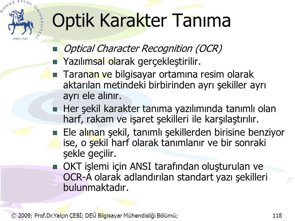 © 2009; Prof.Dr.Yalçın ÇEBİ; DEÜ Bilgisayar Mühendisliği Bölümü; 118 Optik Karakter Tanıma Optical Character Recognition (OCR) Yazılımsal olarak gerçe