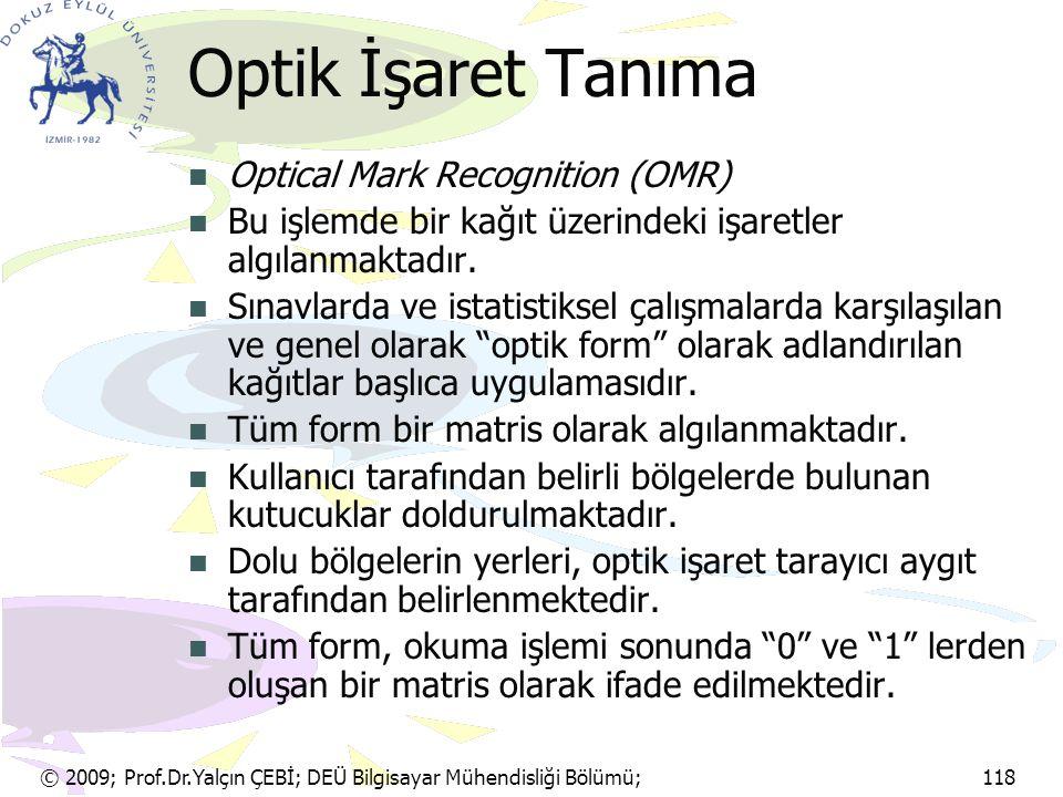 © 2009; Prof.Dr.Yalçın ÇEBİ; DEÜ Bilgisayar Mühendisliği Bölümü; 118 Optik İşaret Tanıma Optical Mark Recognition (OMR) Bu işlemde bir kağıt üzerindek