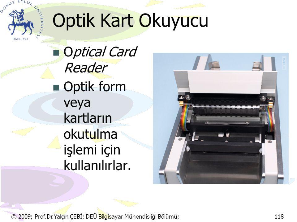 © 2009; Prof.Dr.Yalçın ÇEBİ; DEÜ Bilgisayar Mühendisliği Bölümü; 118 Optik Kart Okuyucu Optical Card Reader Optik form veya kartların okutulma işlemi