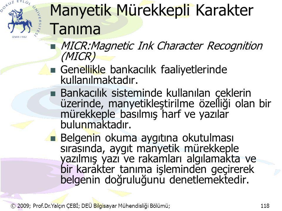 © 2009; Prof.Dr.Yalçın ÇEBİ; DEÜ Bilgisayar Mühendisliği Bölümü; 118 Manyetik Mürekkepli Karakter Tanıma MICR:Magnetic Ink Character Recognition (MICR