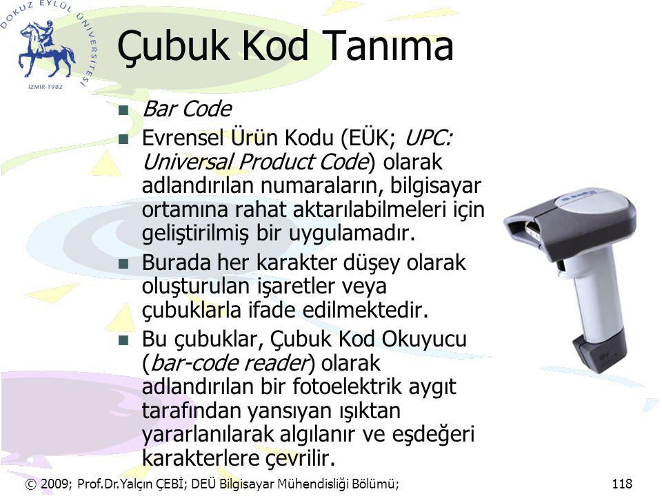 © 2009; Prof.Dr.Yalçın ÇEBİ; DEÜ Bilgisayar Mühendisliği Bölümü; 118 Çubuk Kod Tanıma Bar Code Evrensel Ürün Kodu (EÜK; UPC: Universal Product Code) o