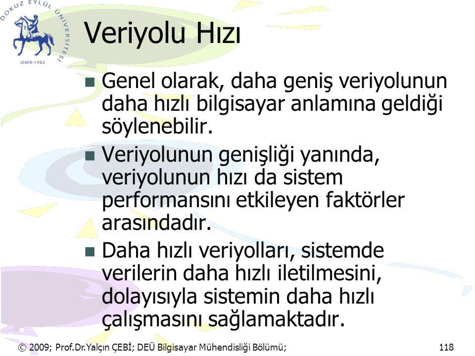 © 2009; Prof.Dr.Yalçın ÇEBİ; DEÜ Bilgisayar Mühendisliği Bölümü; 118 Disket Esnek bir malzeme olan ince polyesterden (Mylar) yapılmıştır.