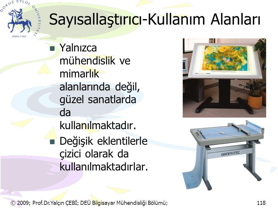 © 2009; Prof.Dr.Yalçın ÇEBİ; DEÜ Bilgisayar Mühendisliği Bölümü; 118 Sayısallaştırıcı-Kullanım Alanları Yalnızca mühendislik ve mimarlık alanlarında d