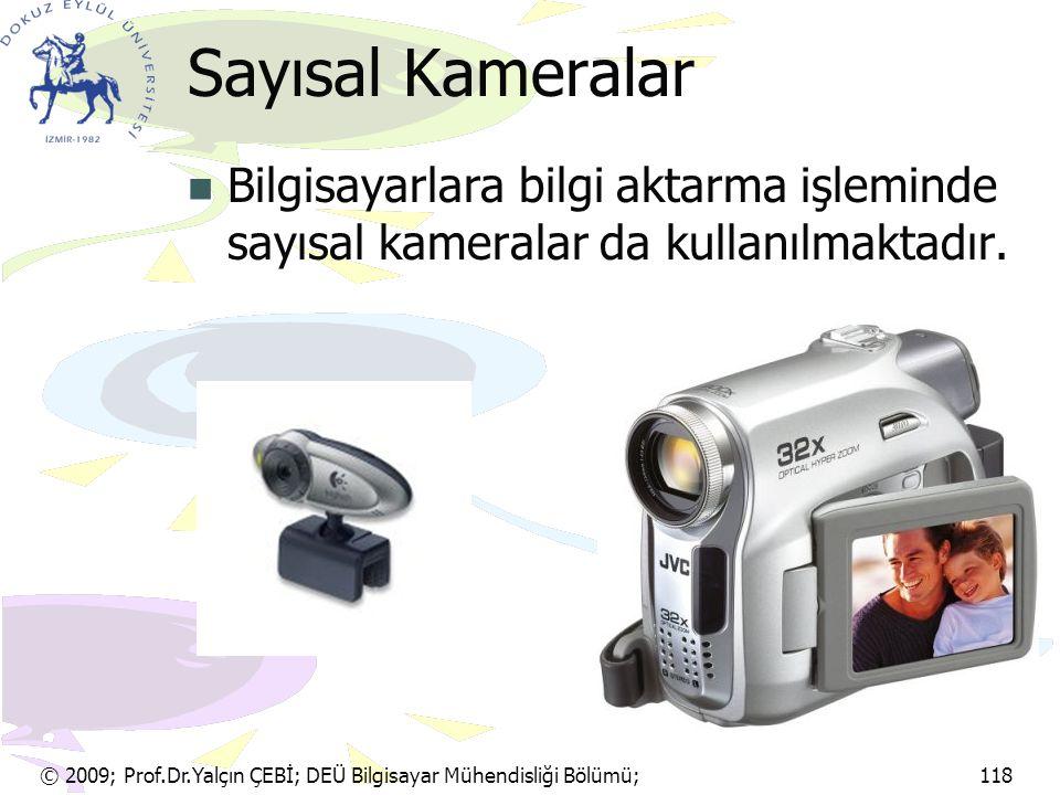© 2009; Prof.Dr.Yalçın ÇEBİ; DEÜ Bilgisayar Mühendisliği Bölümü; 118 Sayısal Kameralar Bilgisayarlara bilgi aktarma işleminde sayısal kameralar da kul