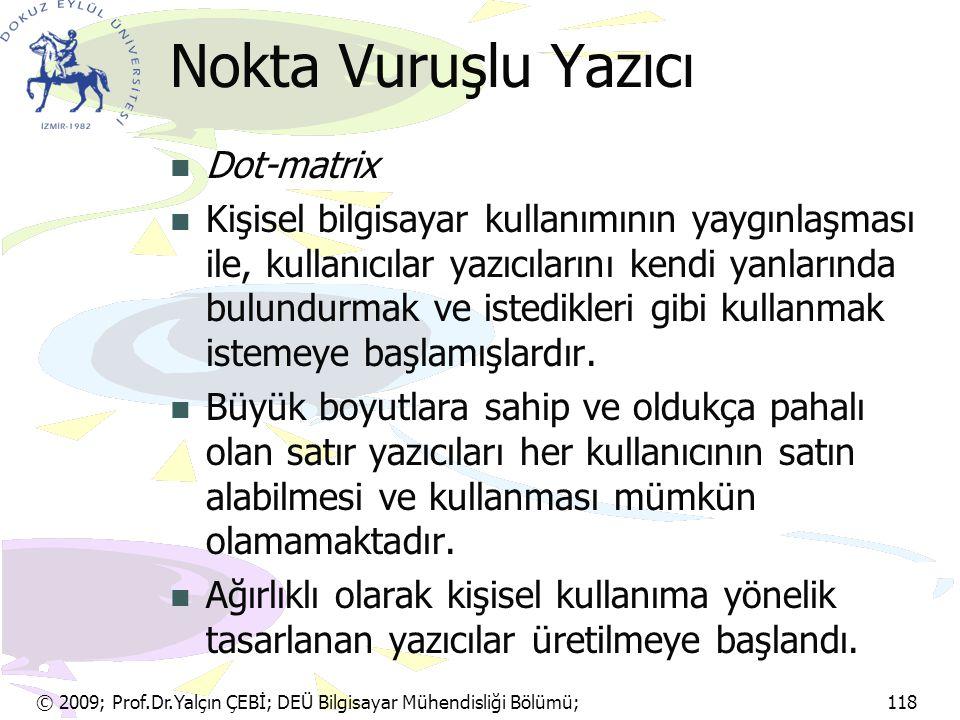 © 2009; Prof.Dr.Yalçın ÇEBİ; DEÜ Bilgisayar Mühendisliği Bölümü; 118 Nokta Vuruşlu Yazıcı Dot-matrix Kişisel bilgisayar kullanımının yaygınlaşması ile