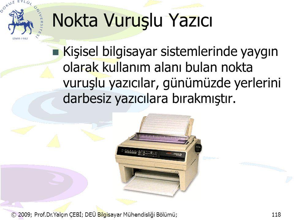 © 2009; Prof.Dr.Yalçın ÇEBİ; DEÜ Bilgisayar Mühendisliği Bölümü; 118 Nokta Vuruşlu Yazıcı Kişisel bilgisayar sistemlerinde yaygın olarak kullanım alan