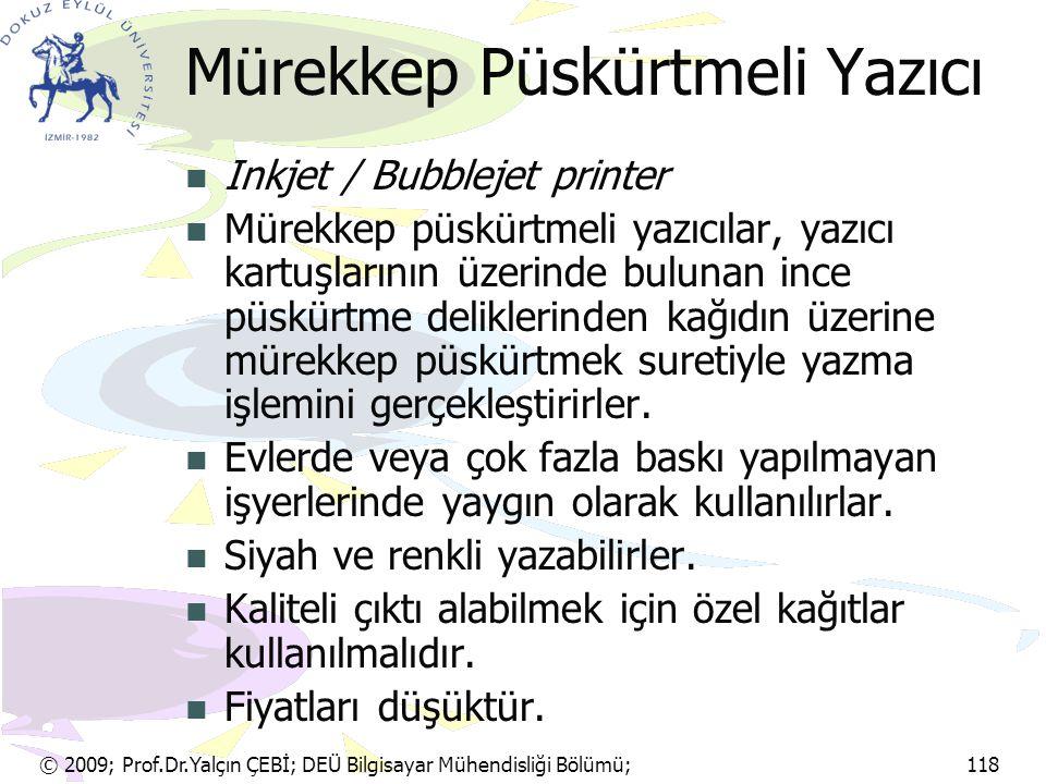 © 2009; Prof.Dr.Yalçın ÇEBİ; DEÜ Bilgisayar Mühendisliği Bölümü; 118 Mürekkep Püskürtmeli Yazıcı Inkjet / Bubblejet printer Mürekkep püskürtmeli yazıc