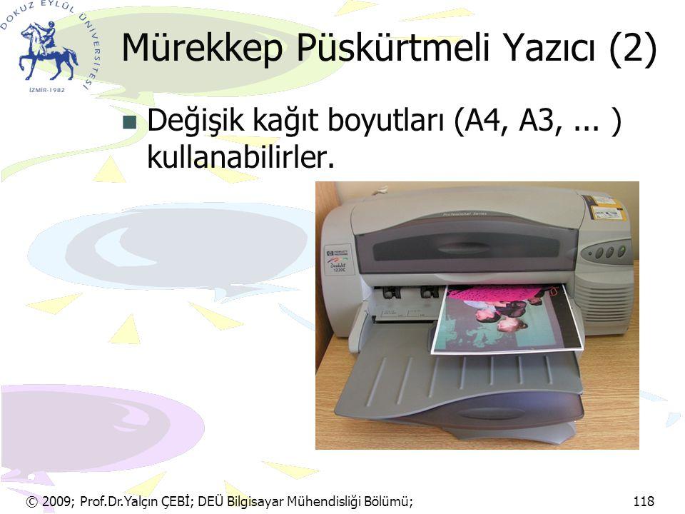 © 2009; Prof.Dr.Yalçın ÇEBİ; DEÜ Bilgisayar Mühendisliği Bölümü; 118 Mürekkep Püskürtmeli Yazıcı (2) Değişik kağıt boyutları (A4, A3,... ) kullanabili
