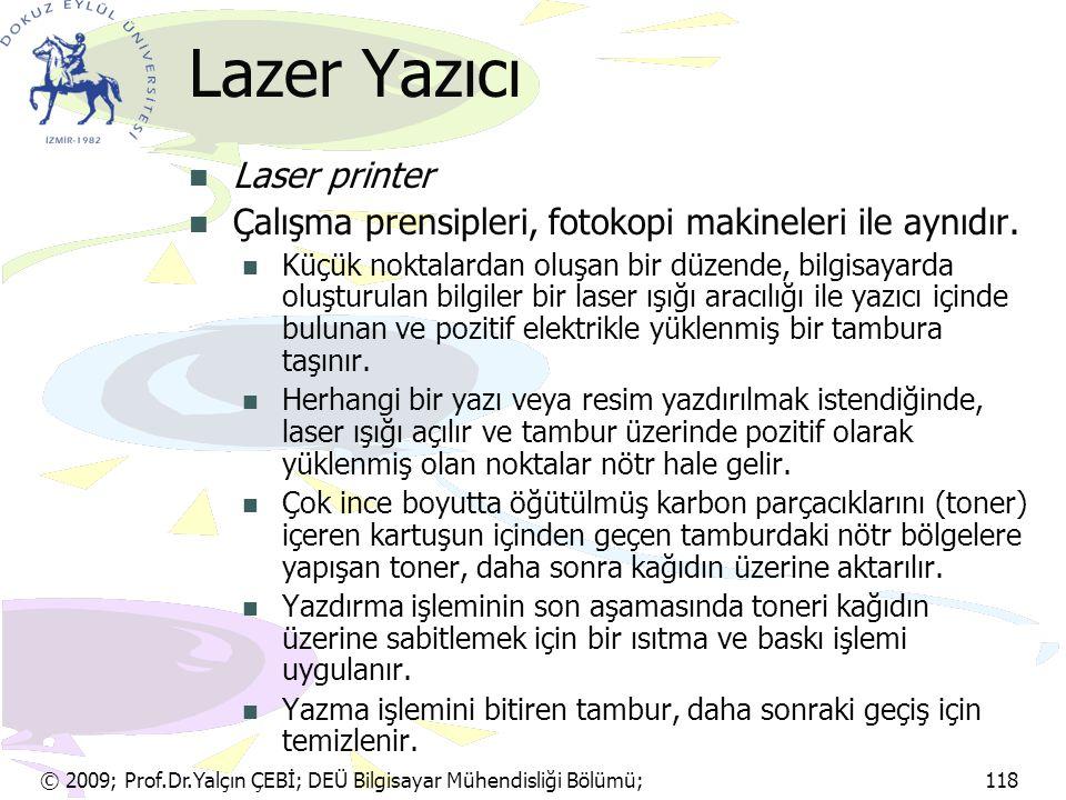 © 2009; Prof.Dr.Yalçın ÇEBİ; DEÜ Bilgisayar Mühendisliği Bölümü; 118 Lazer Yazıcı Laser printer Çalışma prensipleri, fotokopi makineleri ile aynıdır.