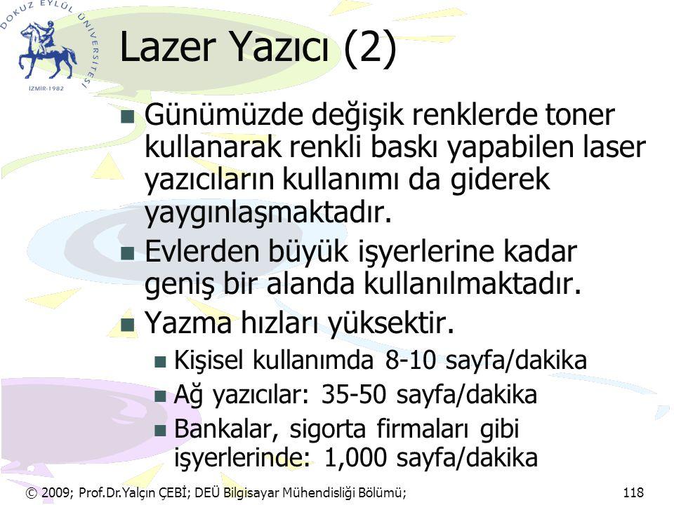 © 2009; Prof.Dr.Yalçın ÇEBİ; DEÜ Bilgisayar Mühendisliği Bölümü; 118 Lazer Yazıcı (2) Günümüzde değişik renklerde toner kullanarak renkli baskı yapabi