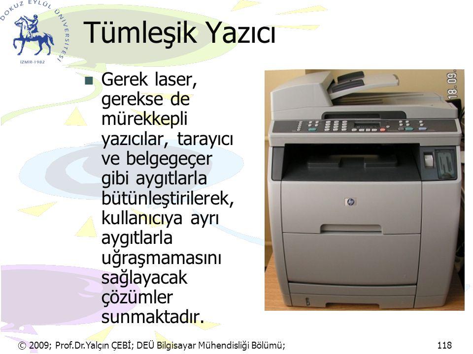 © 2009; Prof.Dr.Yalçın ÇEBİ; DEÜ Bilgisayar Mühendisliği Bölümü; 118 Tümleşik Yazıcı Gerek laser, gerekse de mürekkepli yazıcılar, tarayıcı ve belgege
