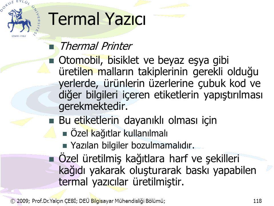 © 2009; Prof.Dr.Yalçın ÇEBİ; DEÜ Bilgisayar Mühendisliği Bölümü; 118 Termal Yazıcı Thermal Printer Otomobil, bisiklet ve beyaz eşya gibi üretilen mall