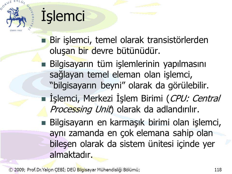 © 2009; Prof.Dr.Yalçın ÇEBİ; DEÜ Bilgisayar Mühendisliği Bölümü; 118 Veriye Erişim Süresi Bilgilere erişmek için gereken süre, erişim zamanı olarak adlandırılmaktatır.