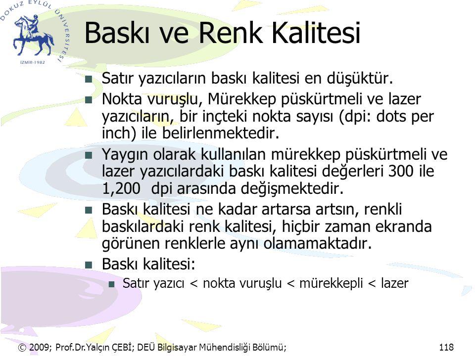 © 2009; Prof.Dr.Yalçın ÇEBİ; DEÜ Bilgisayar Mühendisliği Bölümü; 118 Baskı ve Renk Kalitesi Satır yazıcıların baskı kalitesi en düşüktür. Nokta vuruşl