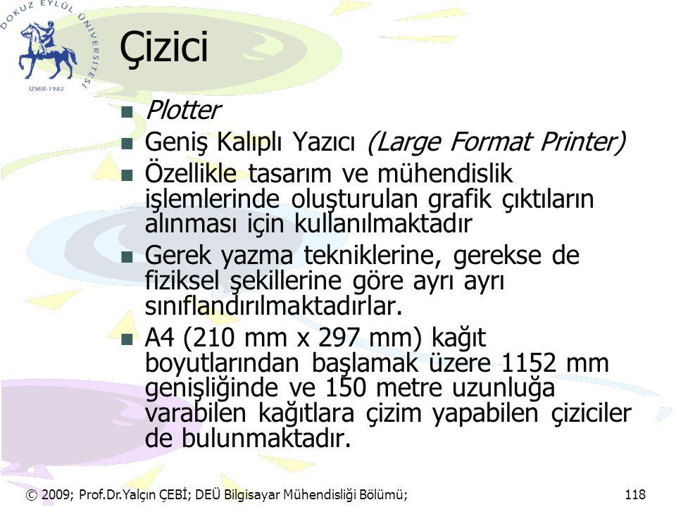 © 2009; Prof.Dr.Yalçın ÇEBİ; DEÜ Bilgisayar Mühendisliği Bölümü; 118 Çizici Plotter Geniş Kalıplı Yazıcı (Large Format Printer) Özellikle tasarım ve m