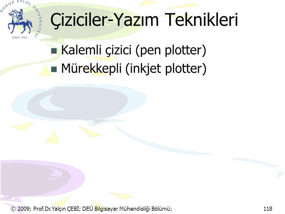 © 2009; Prof.Dr.Yalçın ÇEBİ; DEÜ Bilgisayar Mühendisliği Bölümü; 118 Çiziciler-Yazım Teknikleri Kalemli çizici (pen plotter) Mürekkepli (inkjet plotte