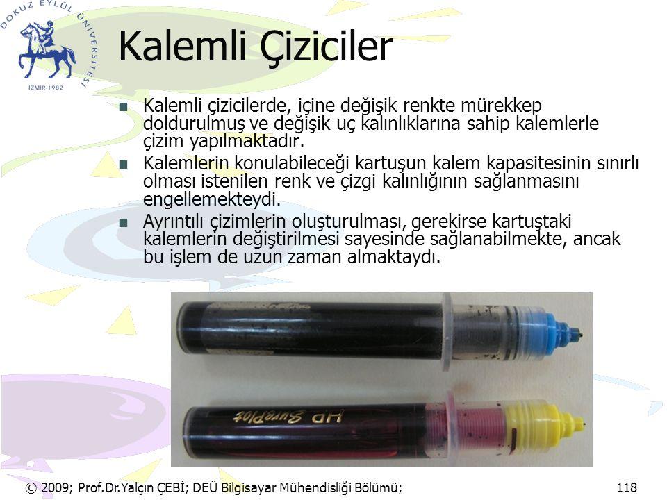 © 2009; Prof.Dr.Yalçın ÇEBİ; DEÜ Bilgisayar Mühendisliği Bölümü; 118 Kalemli Çiziciler Kalemli çizicilerde, içine değişik renkte mürekkep doldurulmuş