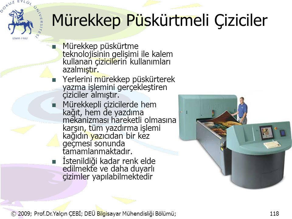 © 2009; Prof.Dr.Yalçın ÇEBİ; DEÜ Bilgisayar Mühendisliği Bölümü; 118 Mürekkep Püskürtmeli Çiziciler Mürekkep püskürtme teknolojisinin gelişimi ile kal
