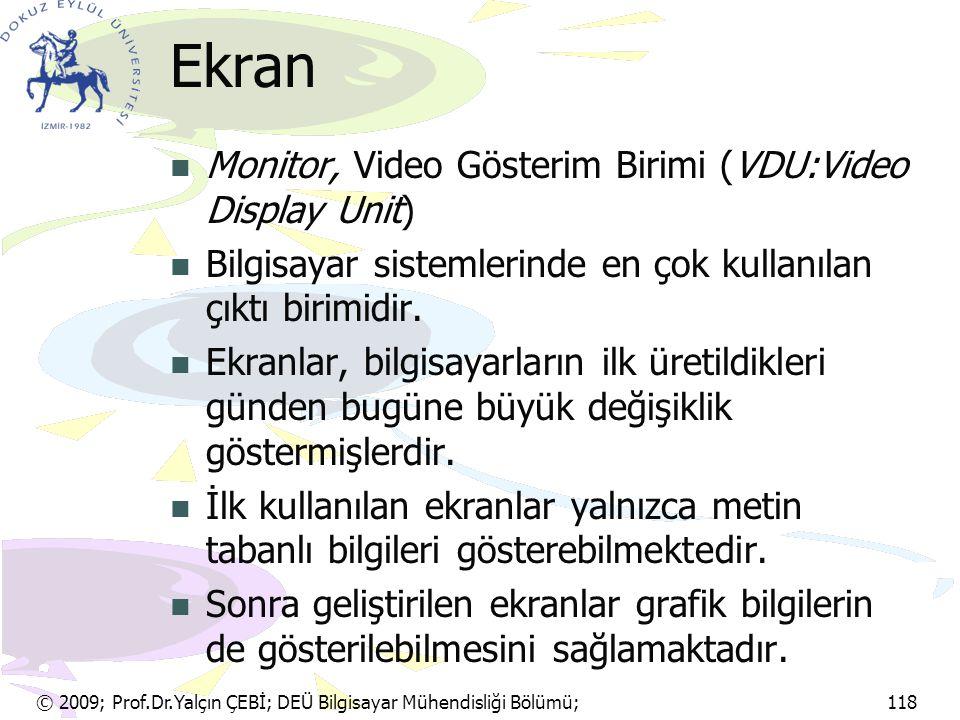 © 2009; Prof.Dr.Yalçın ÇEBİ; DEÜ Bilgisayar Mühendisliği Bölümü; 118 Ekran Monitor, Video Gösterim Birimi (VDU:Video Display Unit) Bilgisayar sistemle
