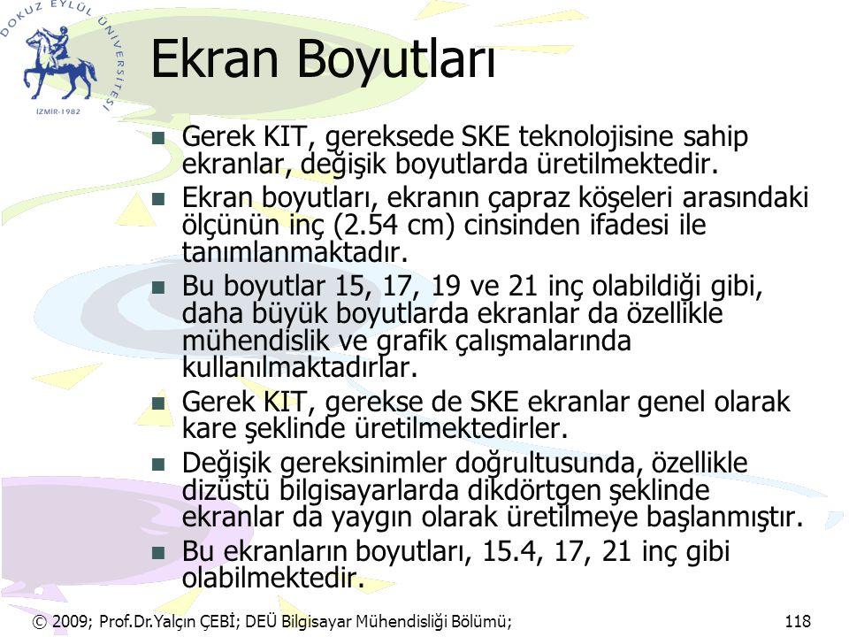 © 2009; Prof.Dr.Yalçın ÇEBİ; DEÜ Bilgisayar Mühendisliği Bölümü; 118 Ekran Boyutları Gerek KIT, gereksede SKE teknolojisine sahip ekranlar, değişik bo